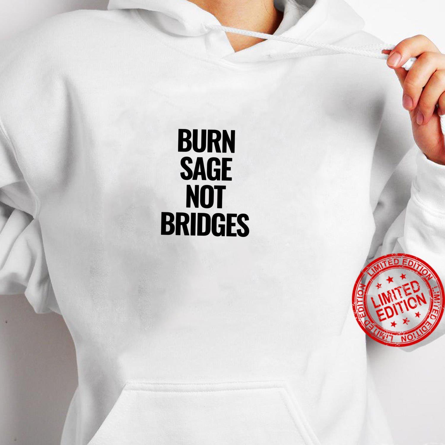 Burn Sage Not Bridges Shirt hoodie