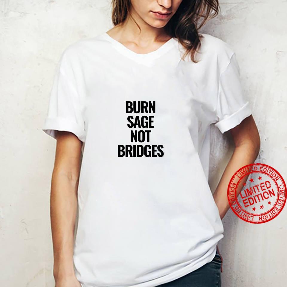 Burn Sage Not Bridges Shirt ladies tee