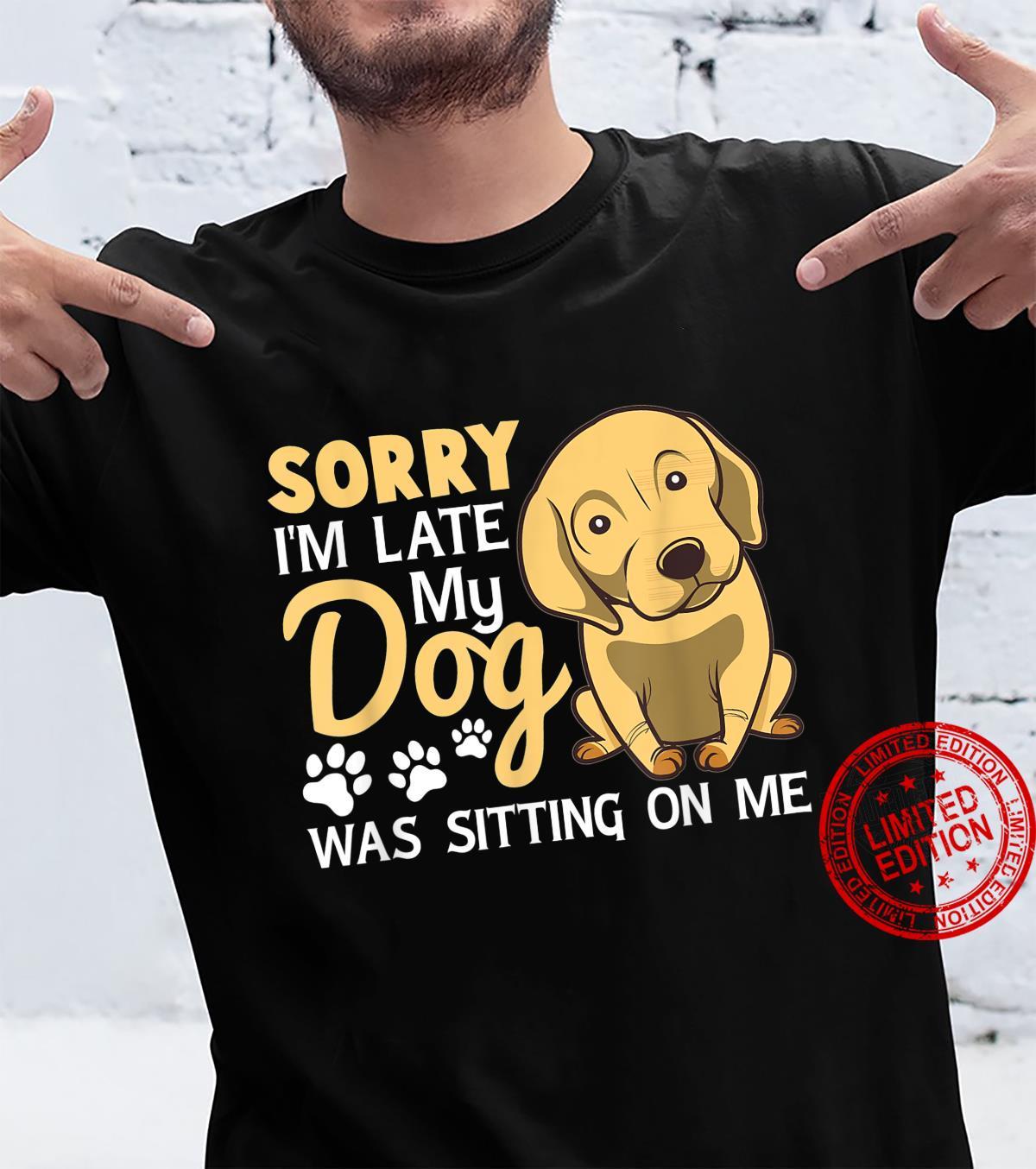 Dog Sorry I'm Late My Dog Was Sitting On Me Shirt