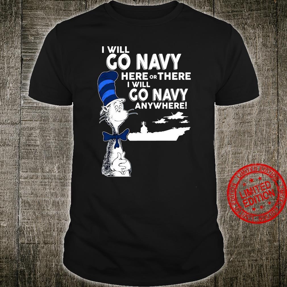Dr seuss I will go navy here or there i will go navy anywhere shirt