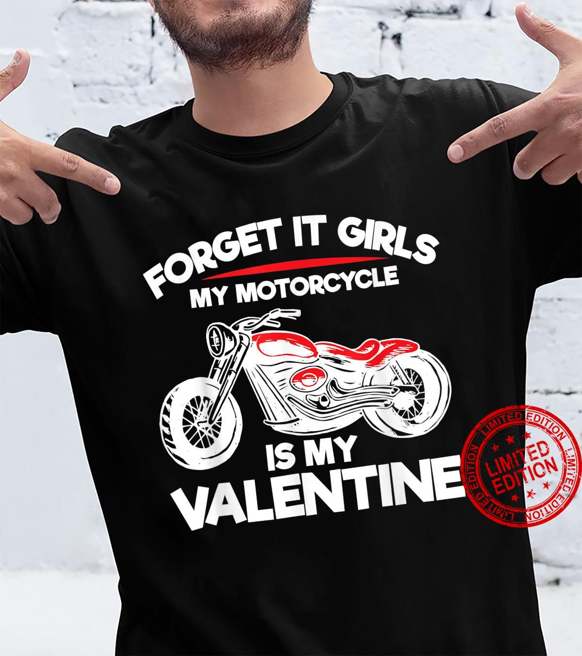Forget it Girls My Motorcycle Is My Valentine Shirt