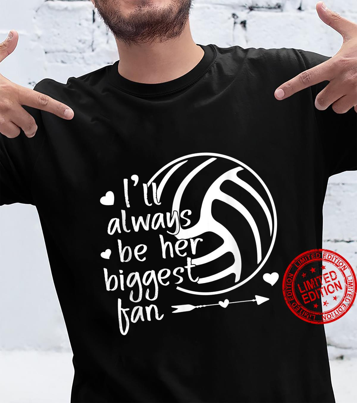 I'll Always Be Her Biggest Fan Volleyball Shirt