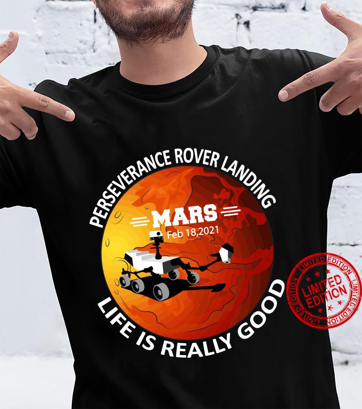 Life is Really Good Perseverance Rover Landing Mars 2021 Shirt