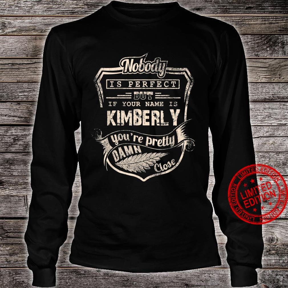 Nobody is perfect but if your name is KIMBERLY Shirt long sleeved