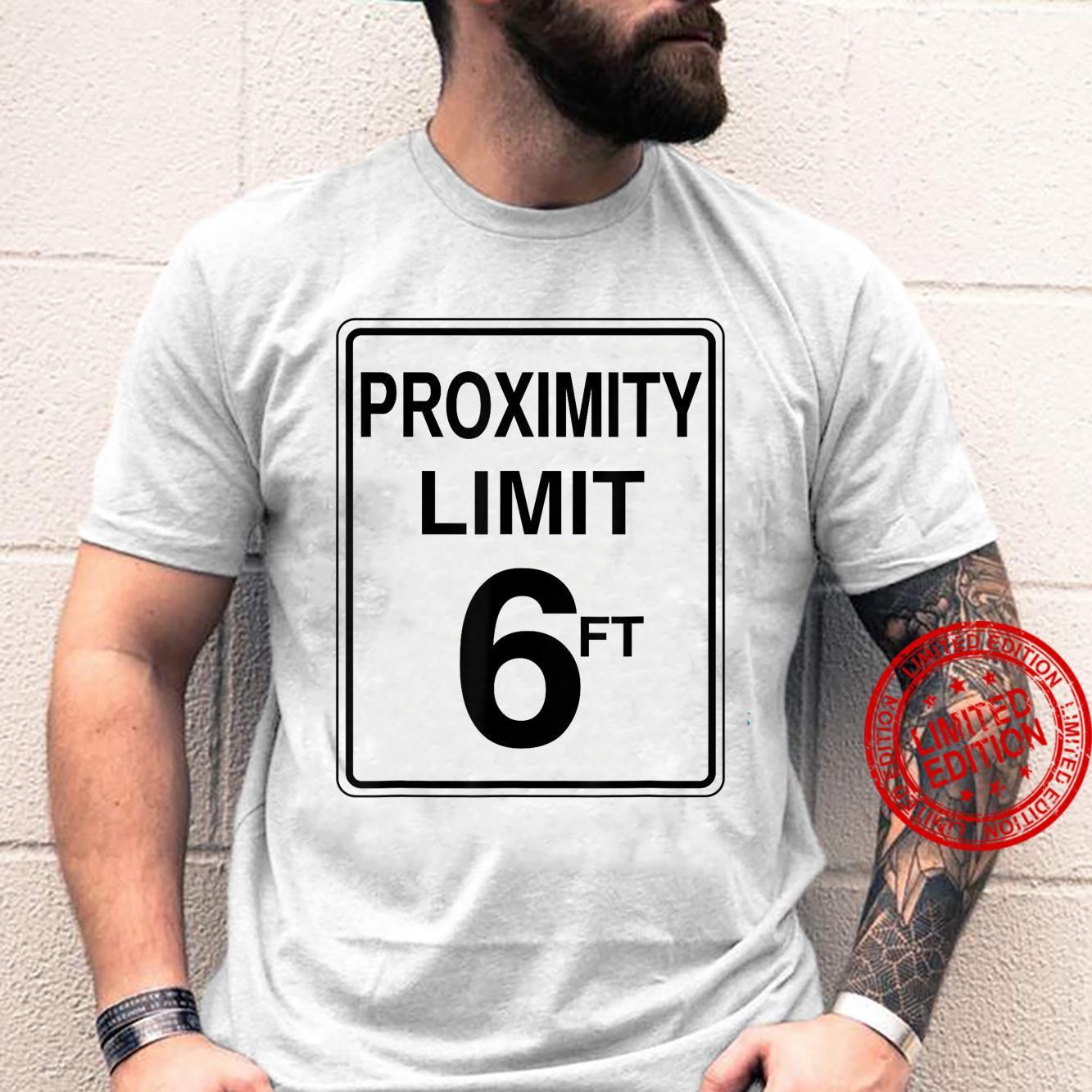 Proximity Limit 6 Ft Sign Shirt