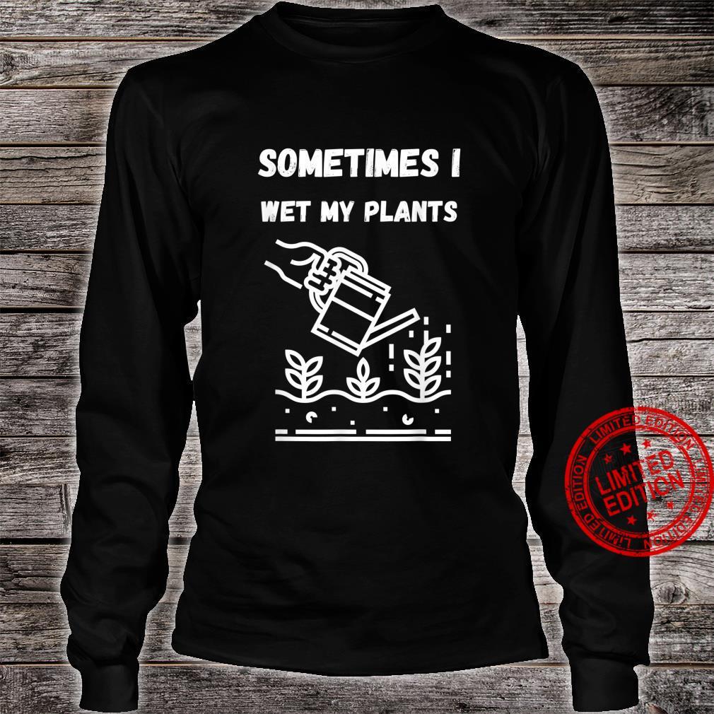 Sometimes I Wet My Plants design Gardening Shirt long sleeved