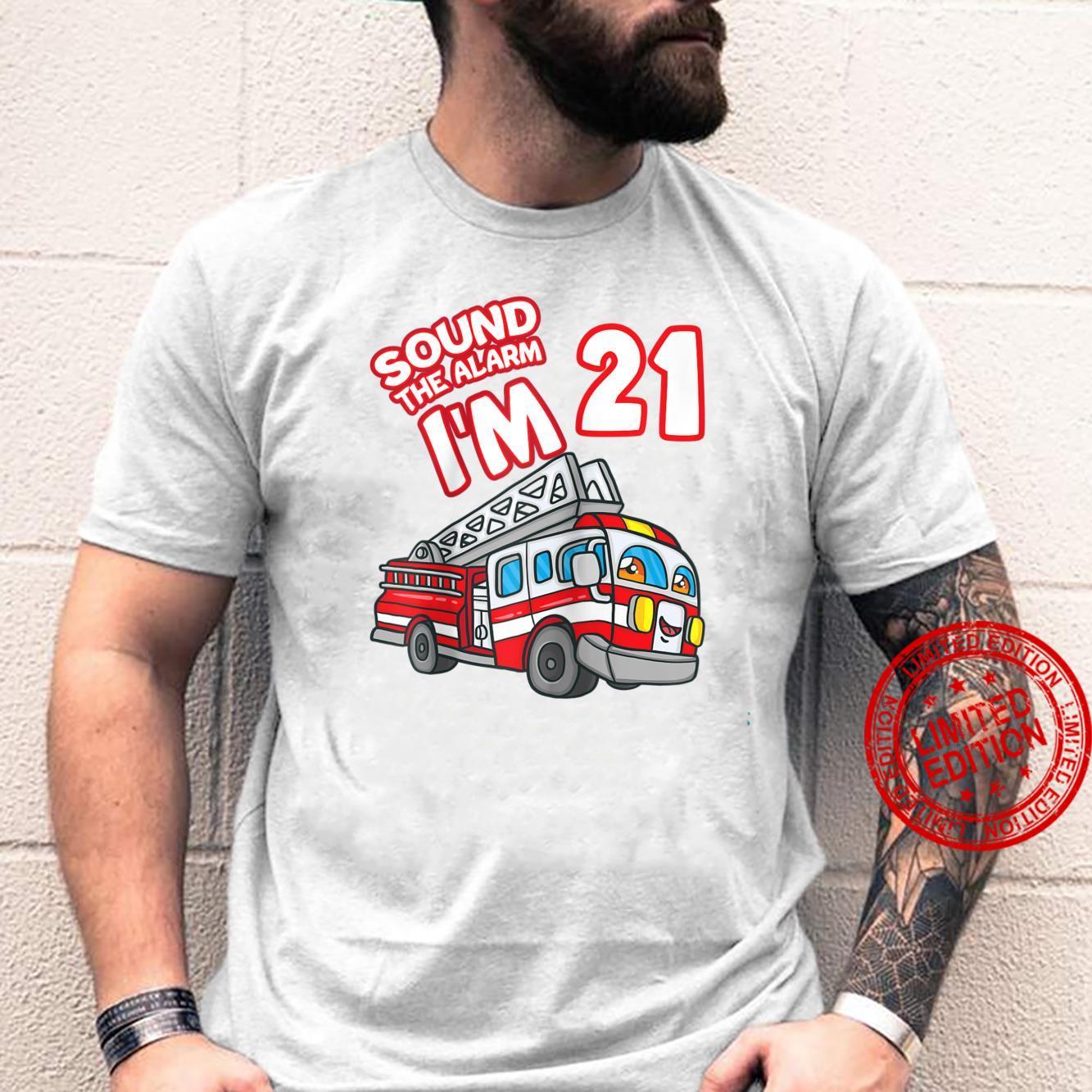 Sound The Alarm I'm 21 Fire Engine Firefighter 21st Birthday Shirt