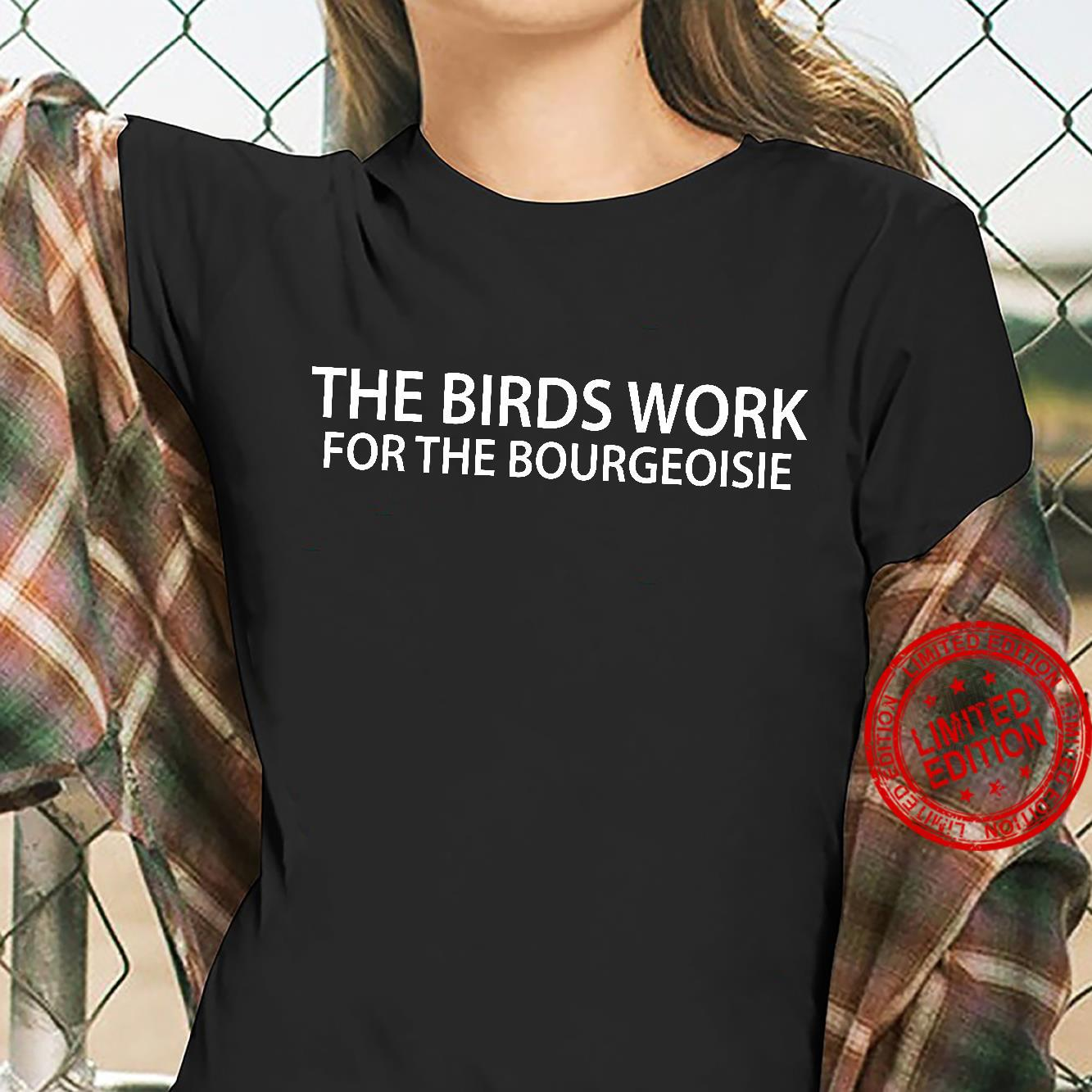 The birds work for the bourgeoisie shirt ladies tee