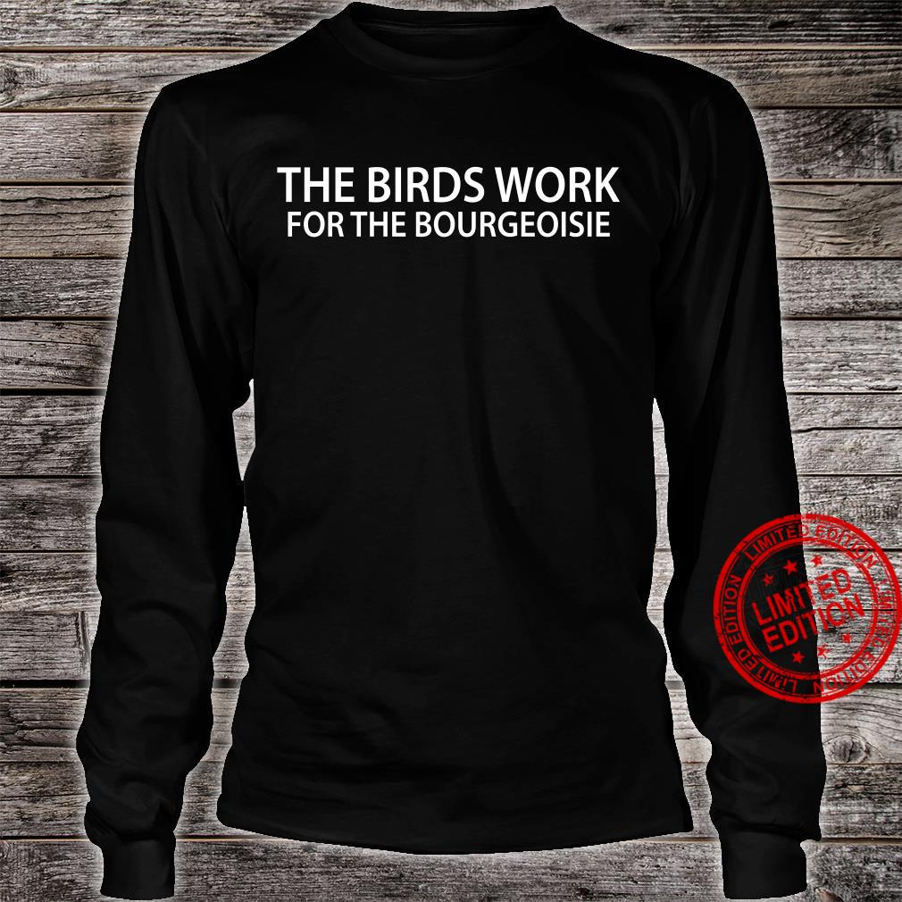 The birds work for the bourgeoisie shirt long sleeved