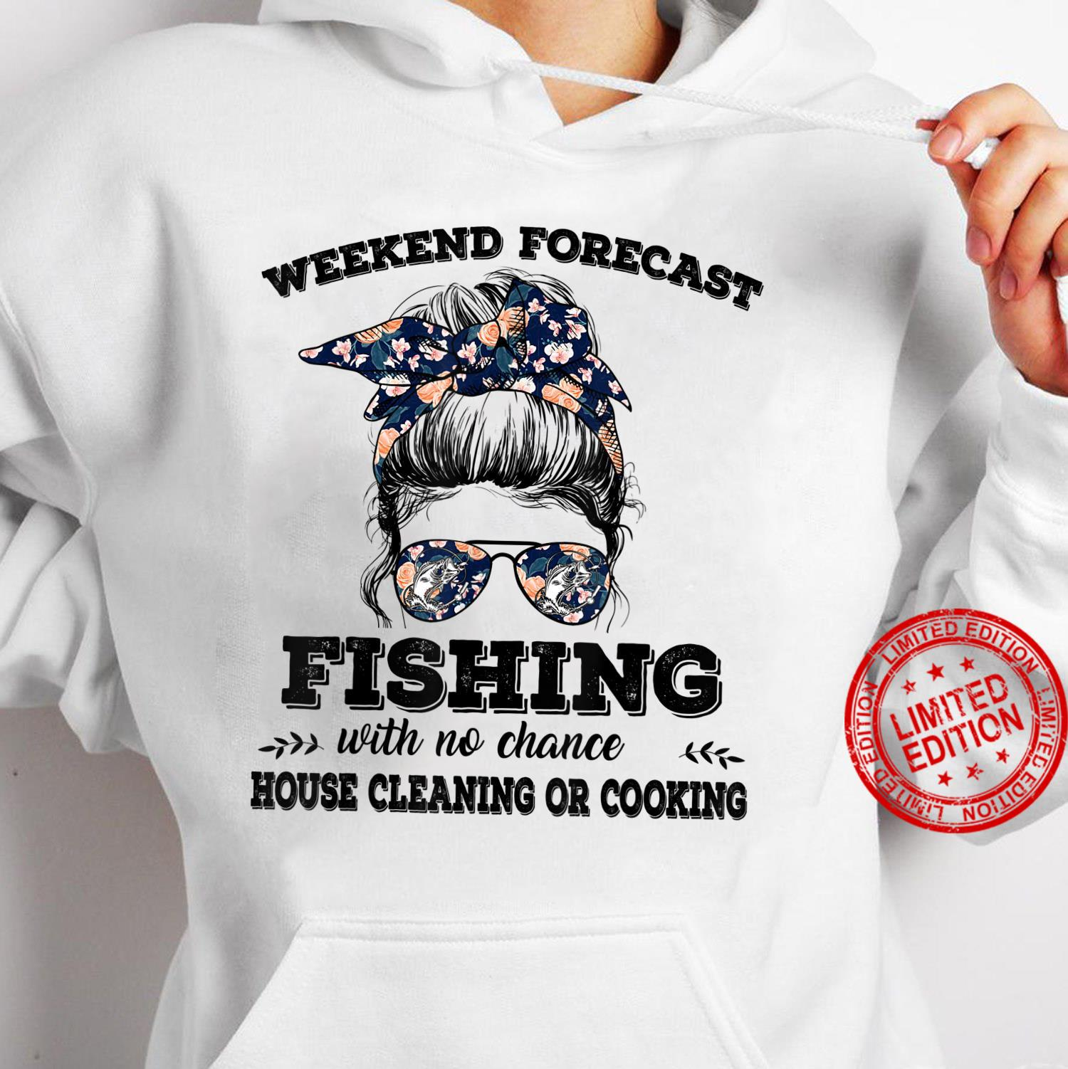 Weekend Forecast Fishing With No Chance Of House Cleaning Or Shirt hoodie