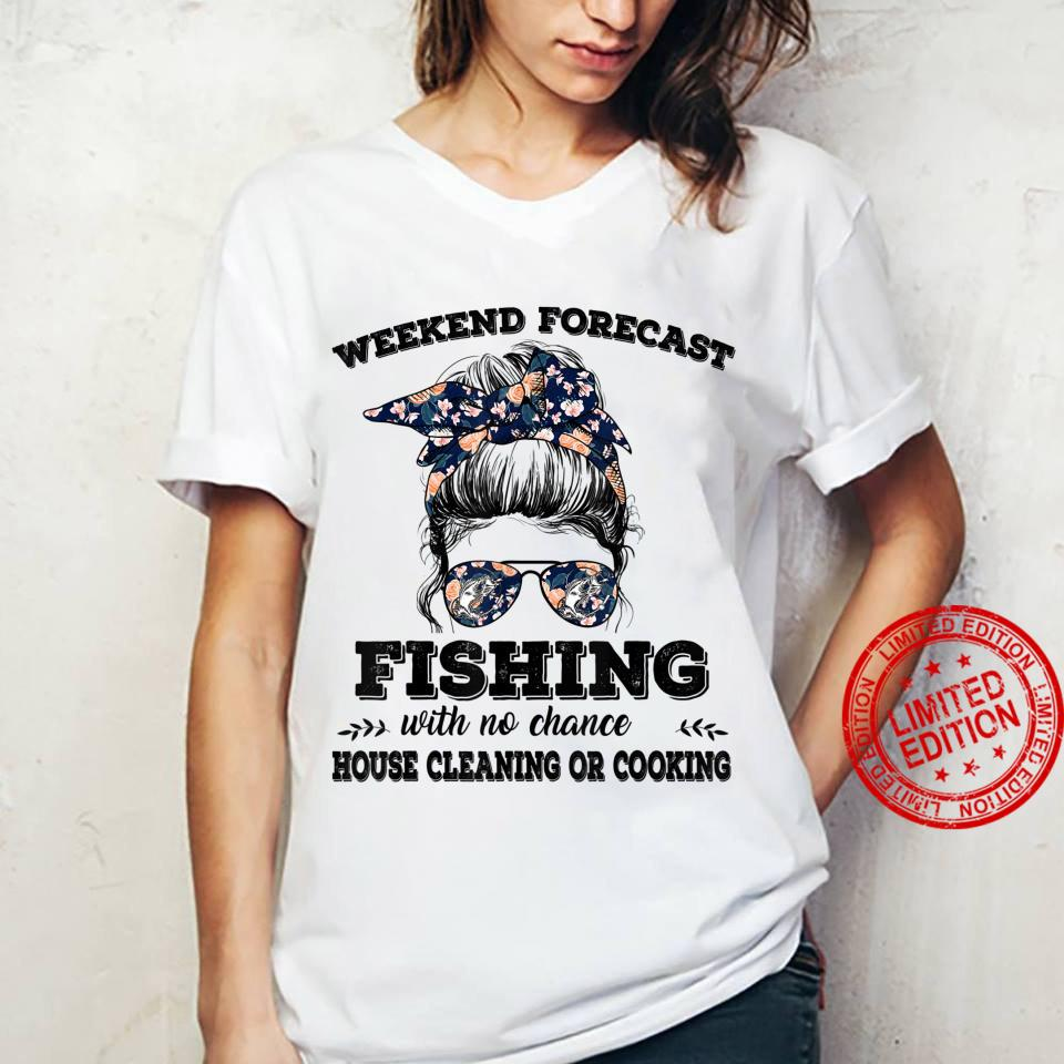 Weekend Forecast Fishing With No Chance Of House Cleaning Or Shirt ladies tee