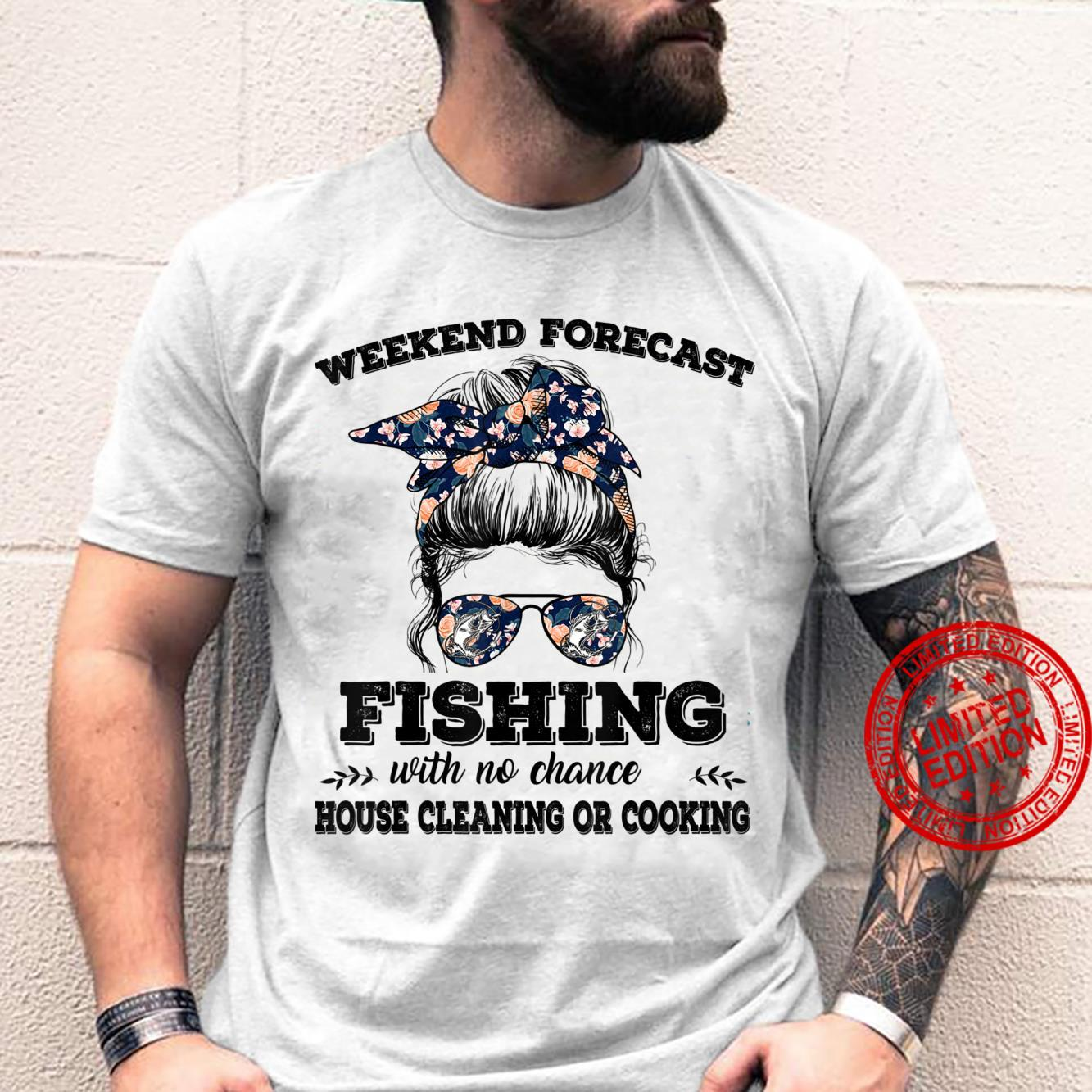 Weekend Forecast Fishing With No Chance Of House Cleaning Or Shirt