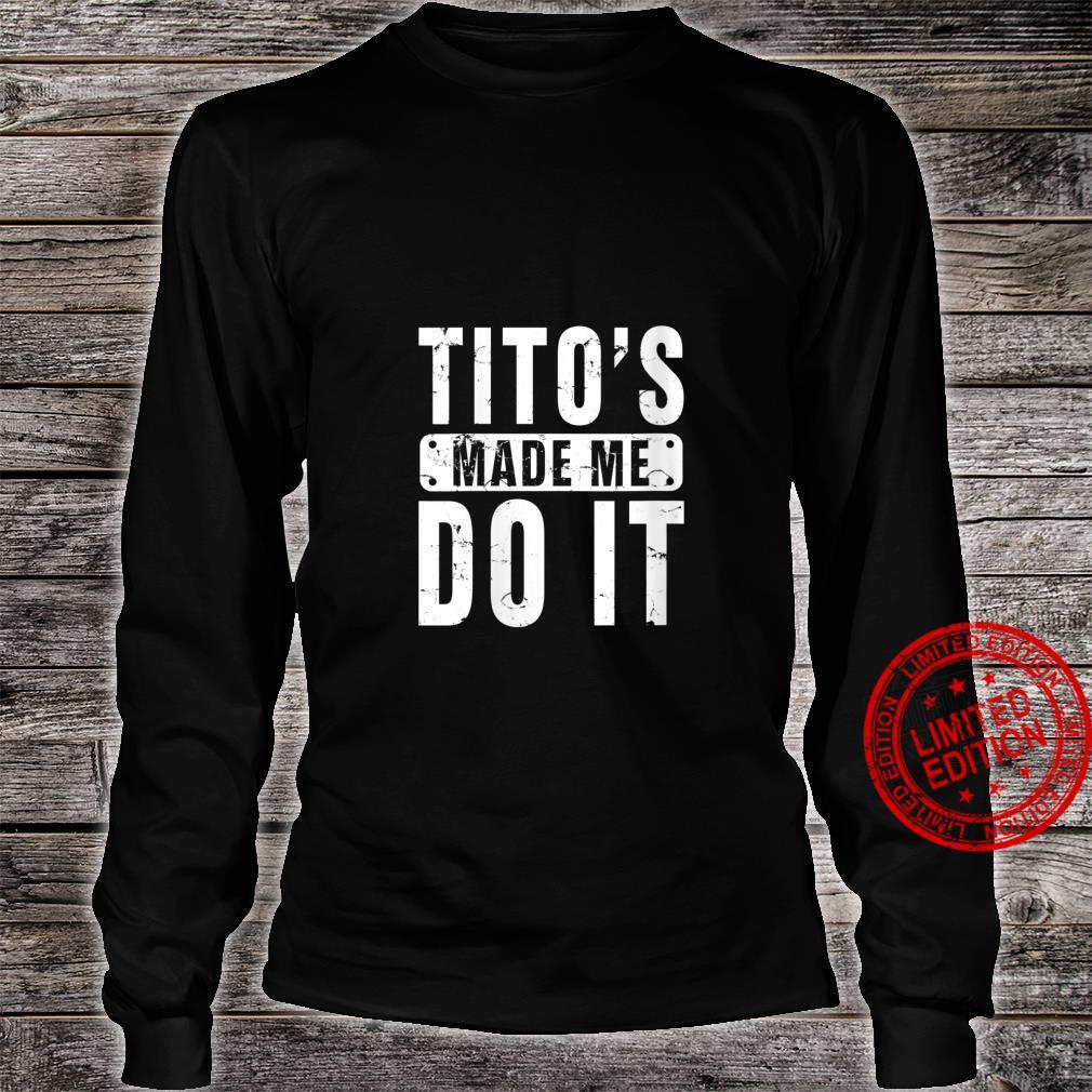 Womens Tito's Made Me Do It Vodka Made Me Do It Design Shirt long sleeved