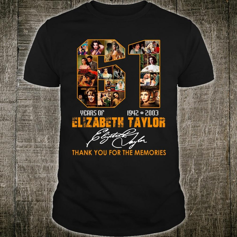 61 years of Elizabeth Taylor 1942 2003 thank you for the memories shirt