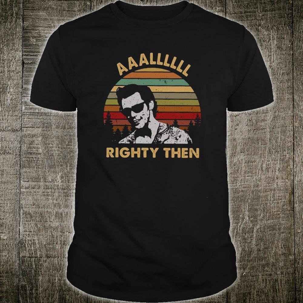 Aaalllll righty then shirt