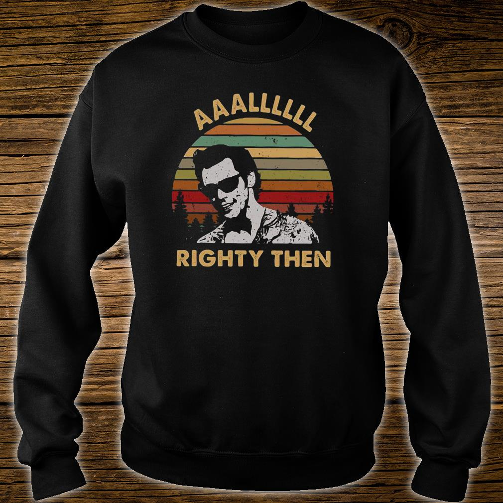Aaalllll righty then shirt sweater