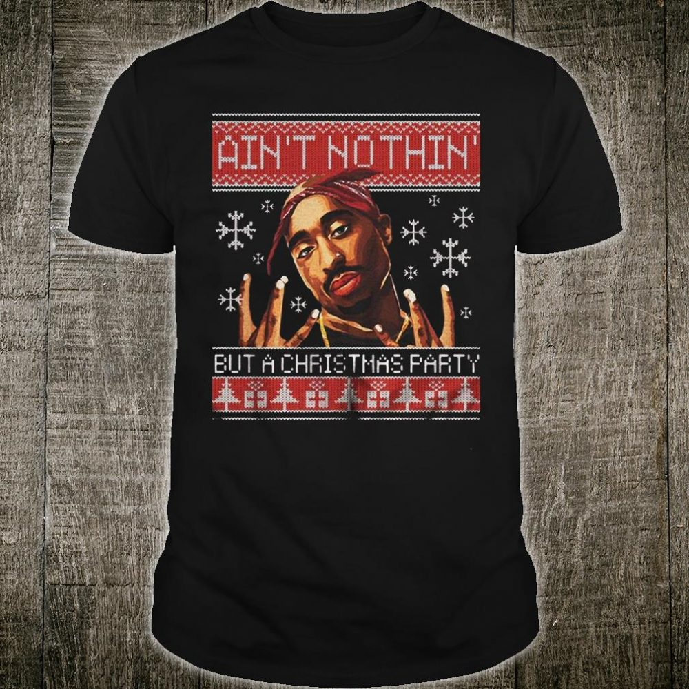 Ain't nothin' but a christmas party shirt