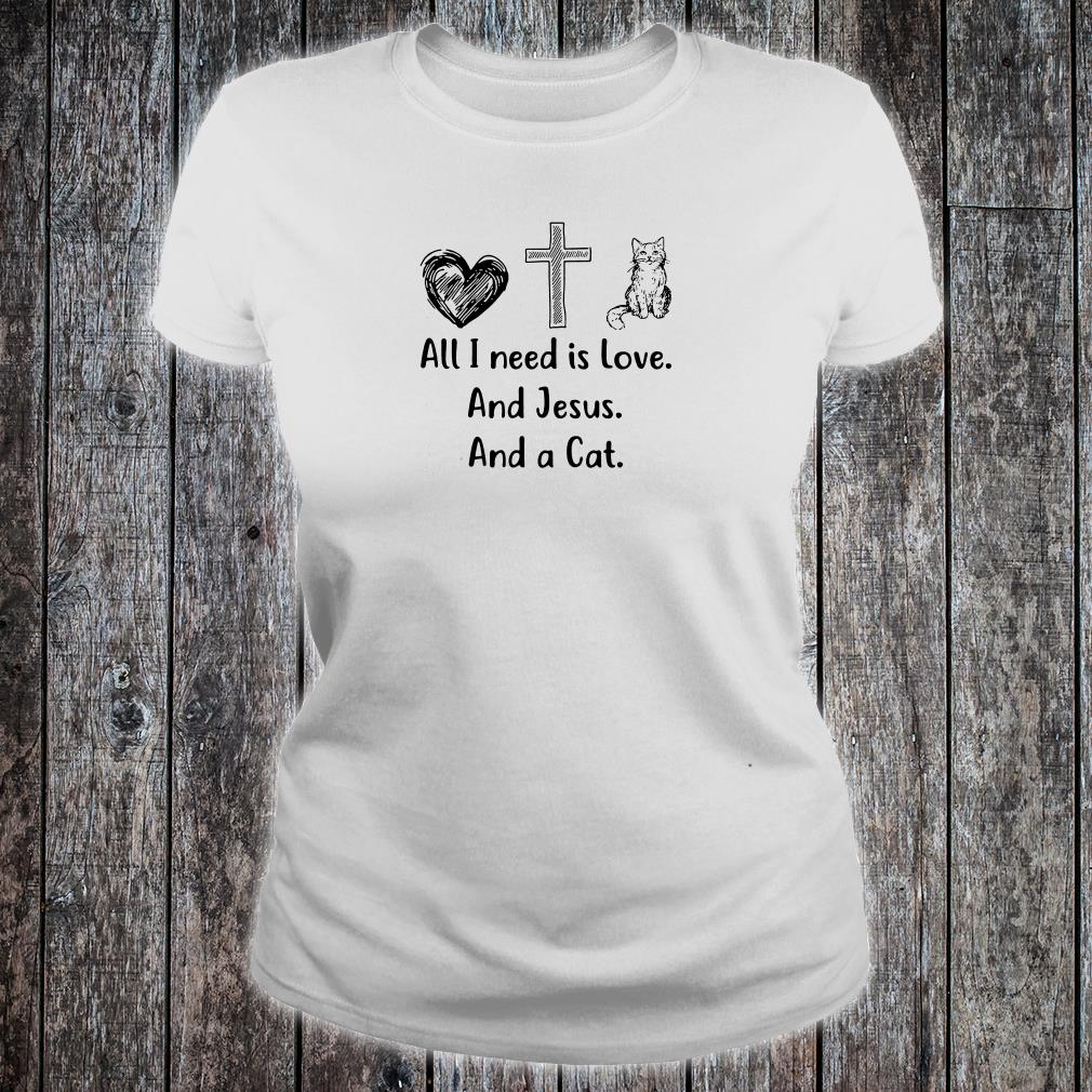 All i need is love and Jesus and a cat shirt ladies tee