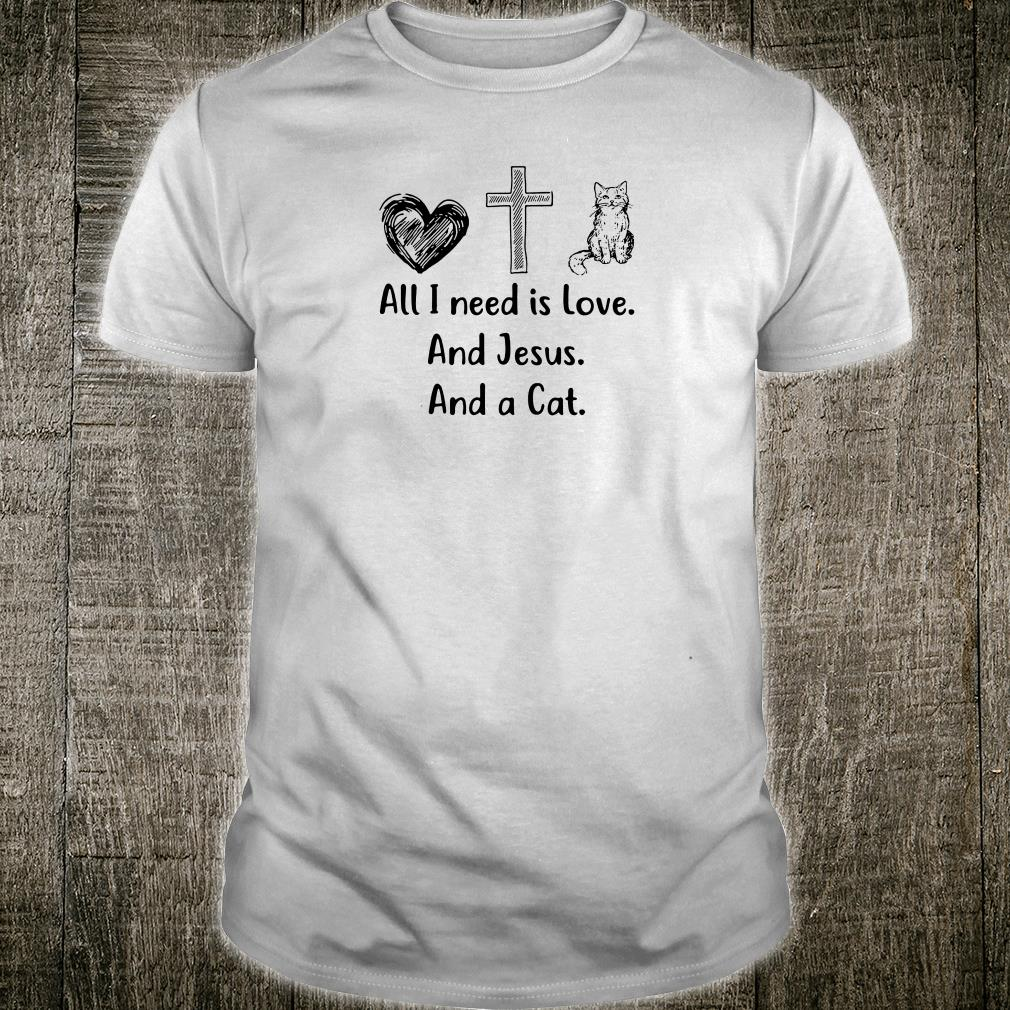 All i need is love and Jesus and a cat shirt