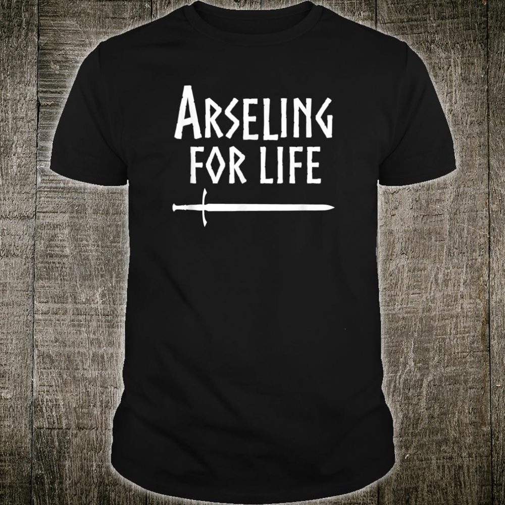 Arseling For Life Kingdom Shirt