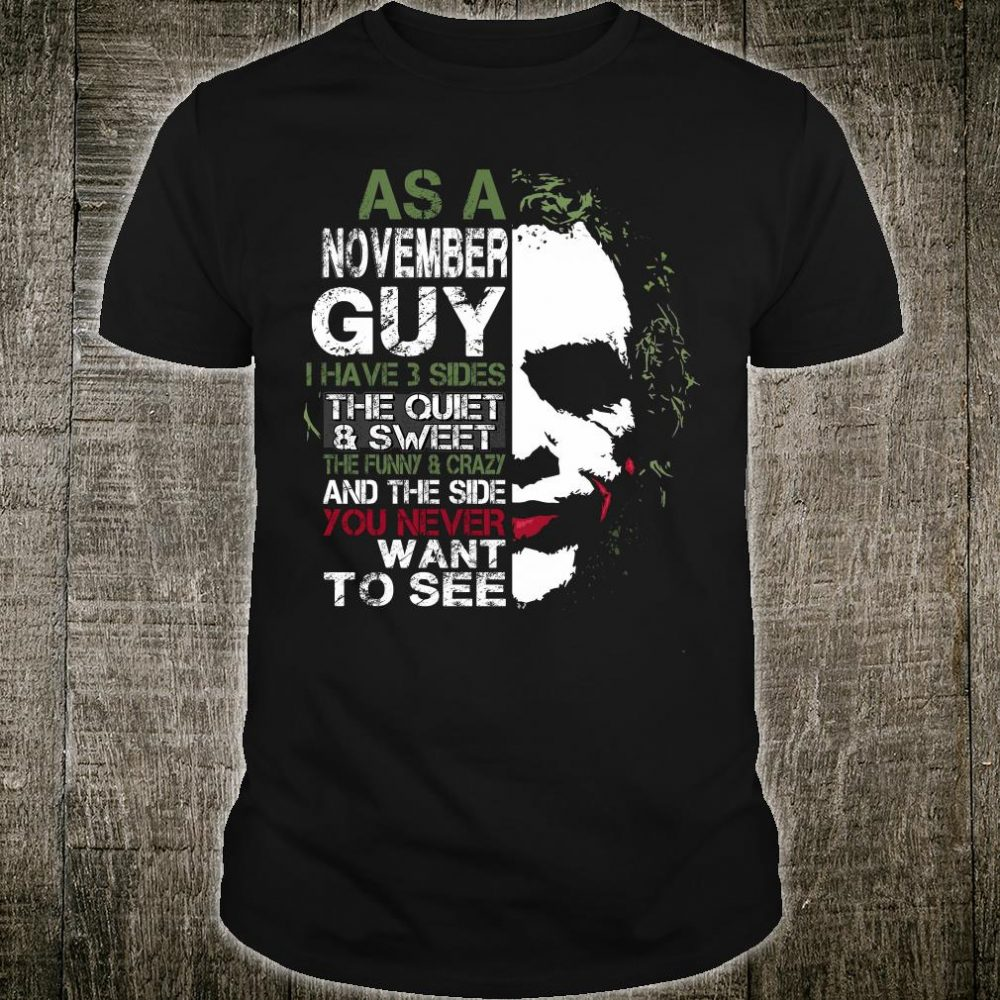 As a november guy i have 3 sides the quiet & sweet the funny & crazy shirt