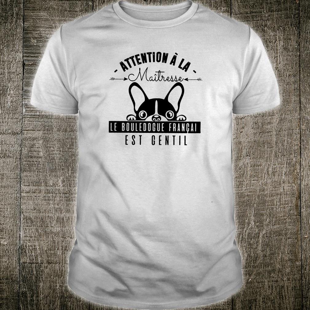 Attention a la maitresse le bouledogue francais est gentil shirt