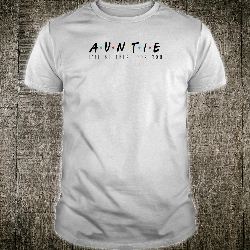 Auntie i'll be there for you shirt