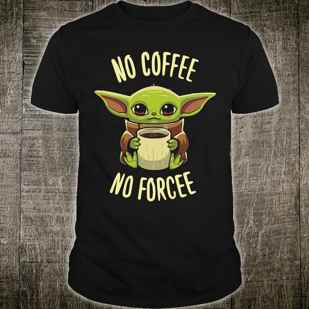 Baby Yoda no coffee no force shirt