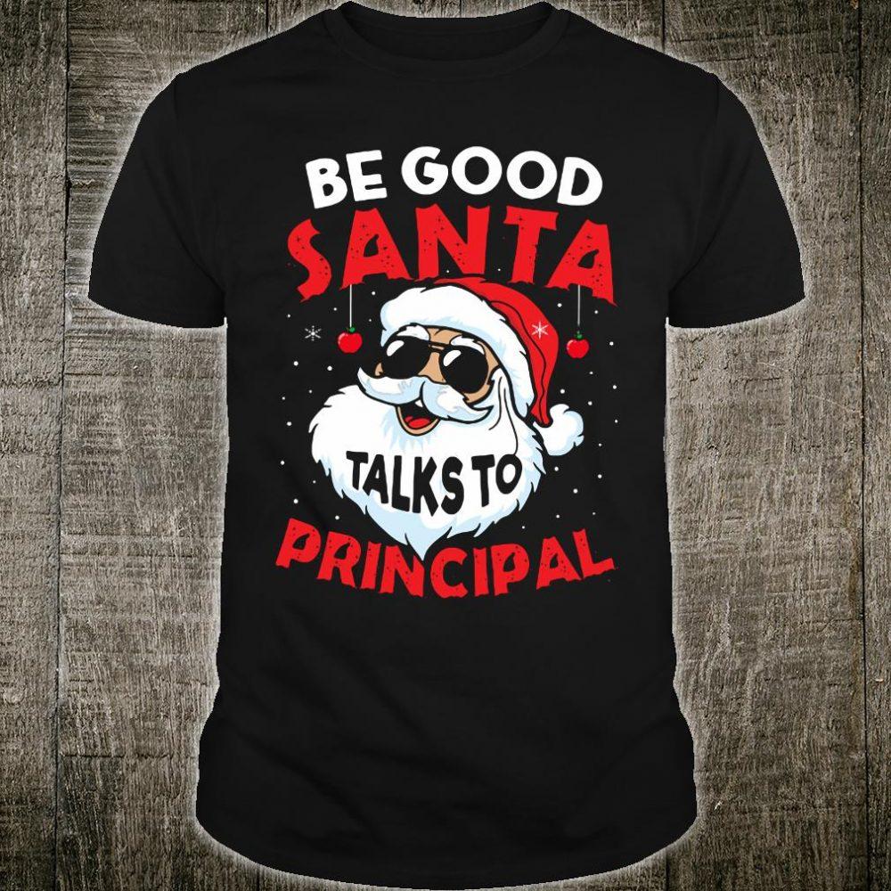 Be good Santa talks to principal shirt