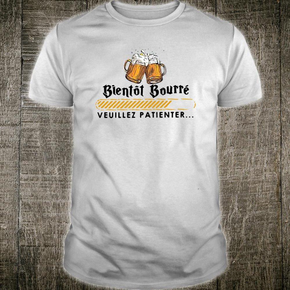 Bientot Bourre veuillez patienter shirt