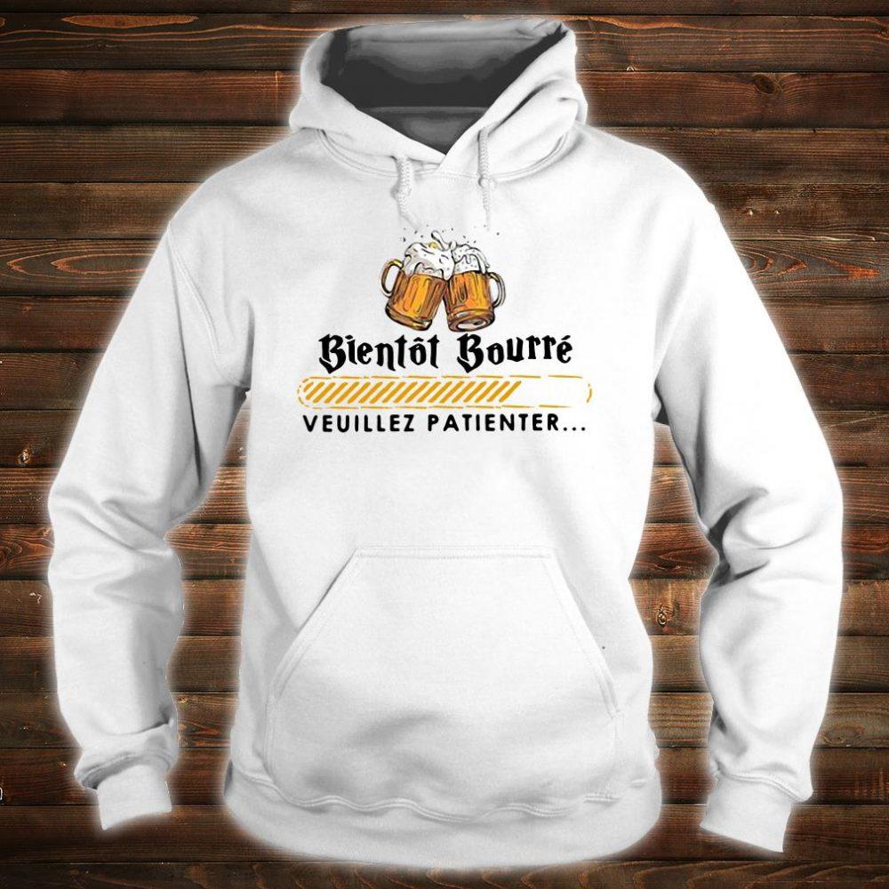 Bientot Bourre veuillez patienter shirt hoodie
