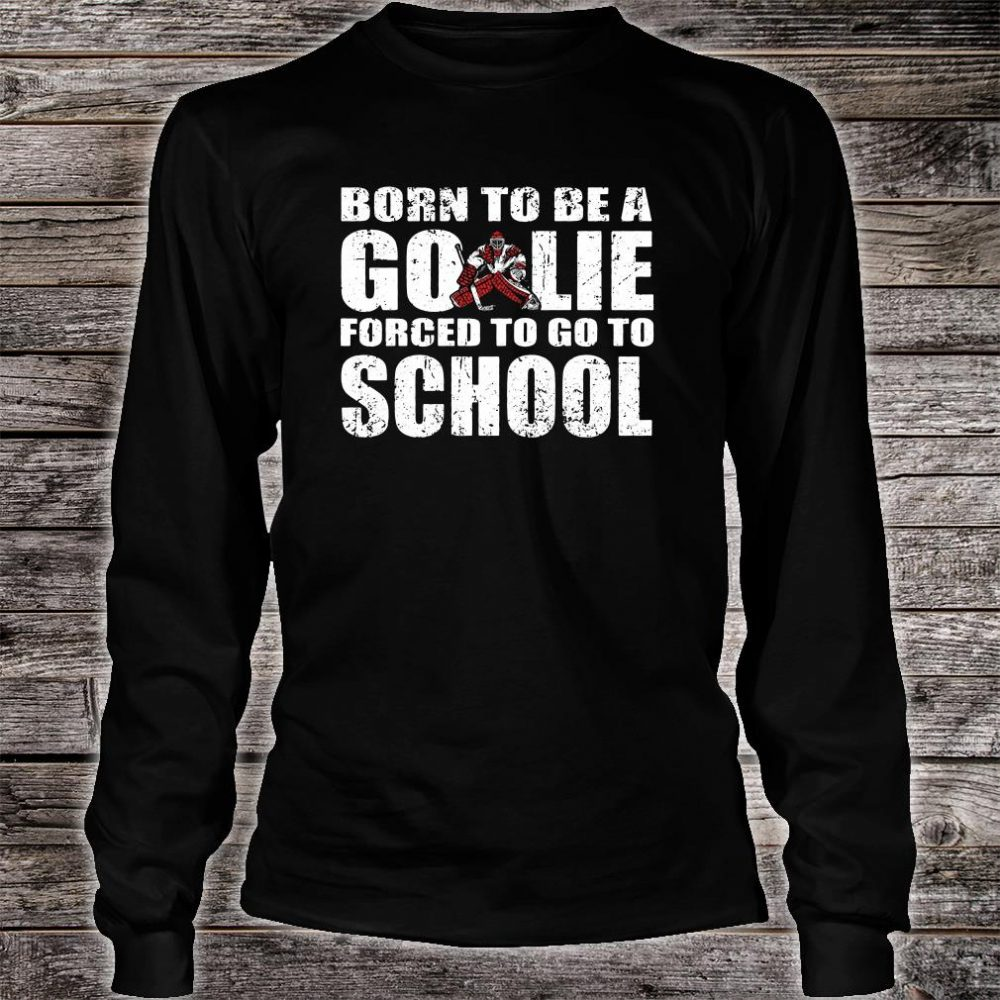 Born to be a go lir forced to go to school shirt long sleeved