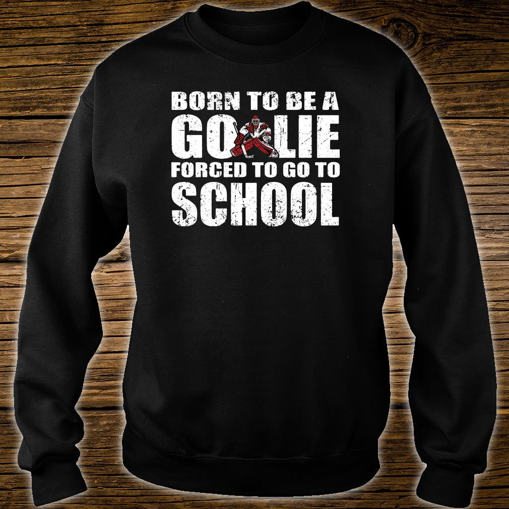 Born to be a go lir forced to go to school shirt sweater