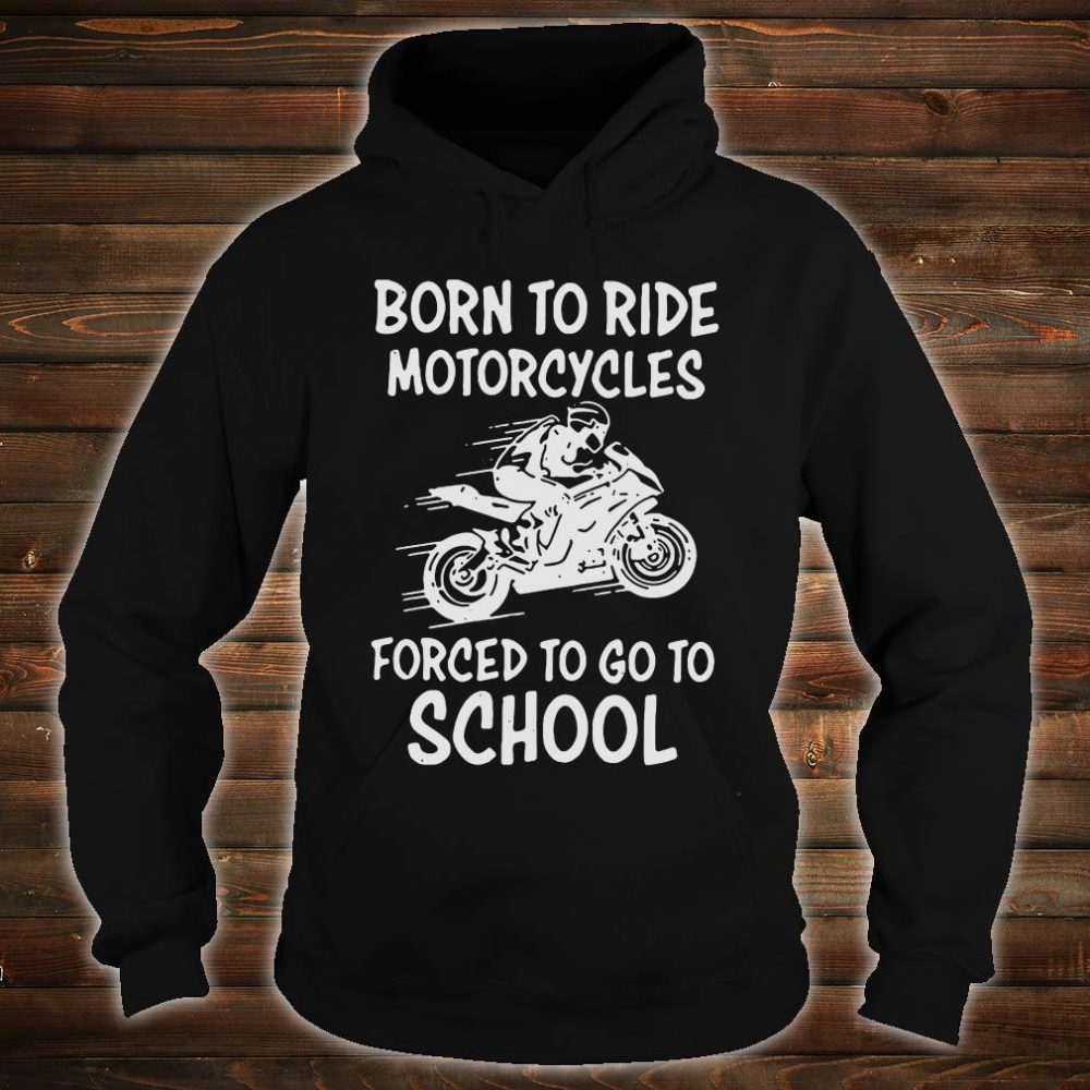 Born to ride motorcycle forced to go to school shirt hoodie