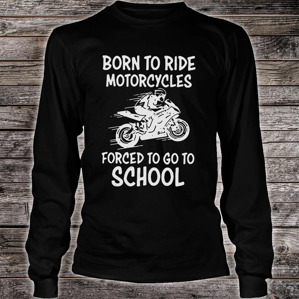 Born to ride motorcycle forced to go to school shirt long sleeved
