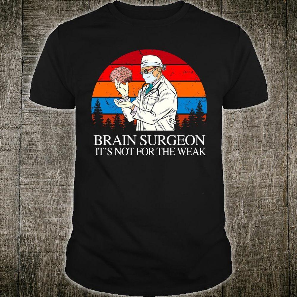 Brain surgeon it's not for the weak shirt