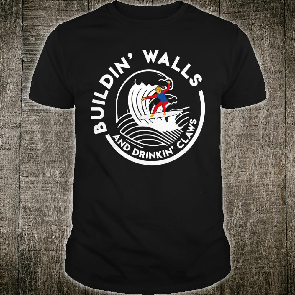 Buildin' Walls and drink' claws shirt