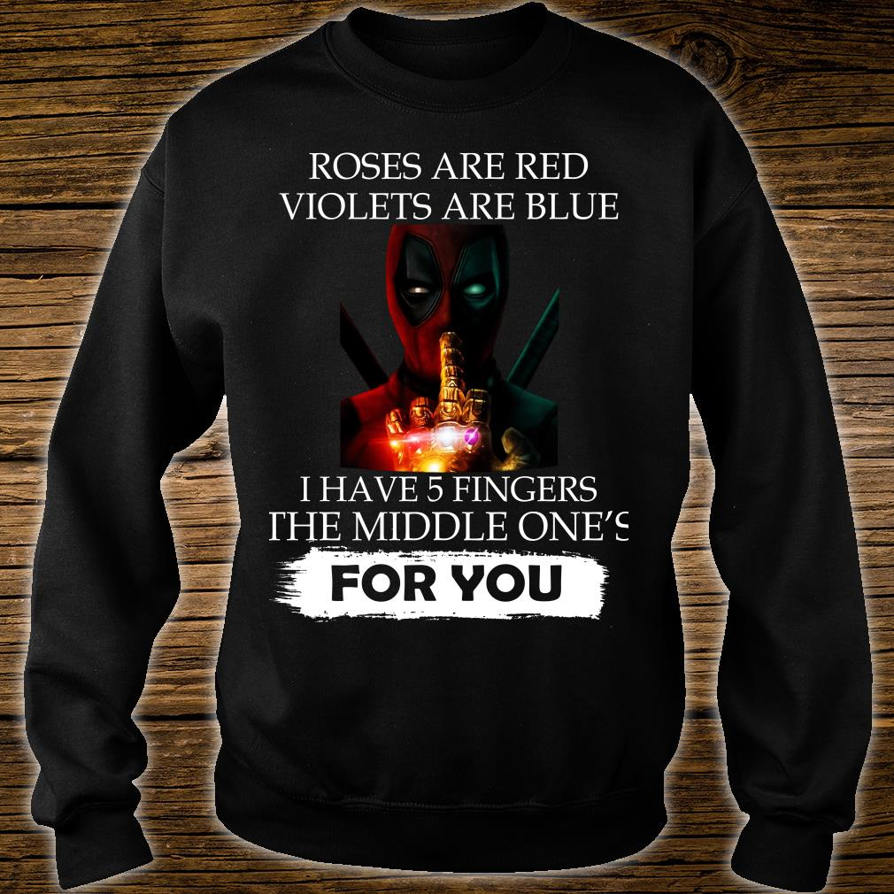 Deadpool are red violets are blue I have 5 fingers the middle one's for you kid shirt sweater