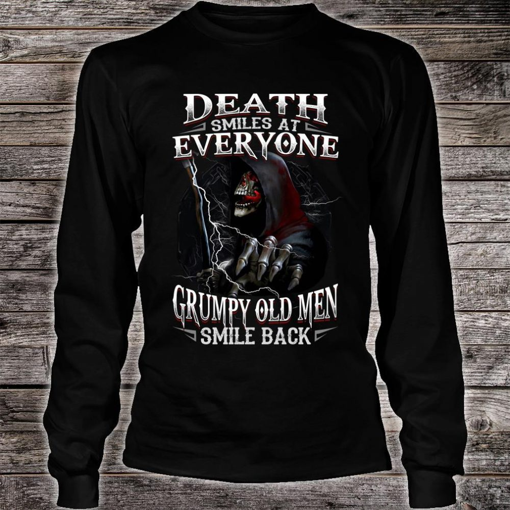 Death smiles at everyone grumpy old men smile back shirt long sleeved