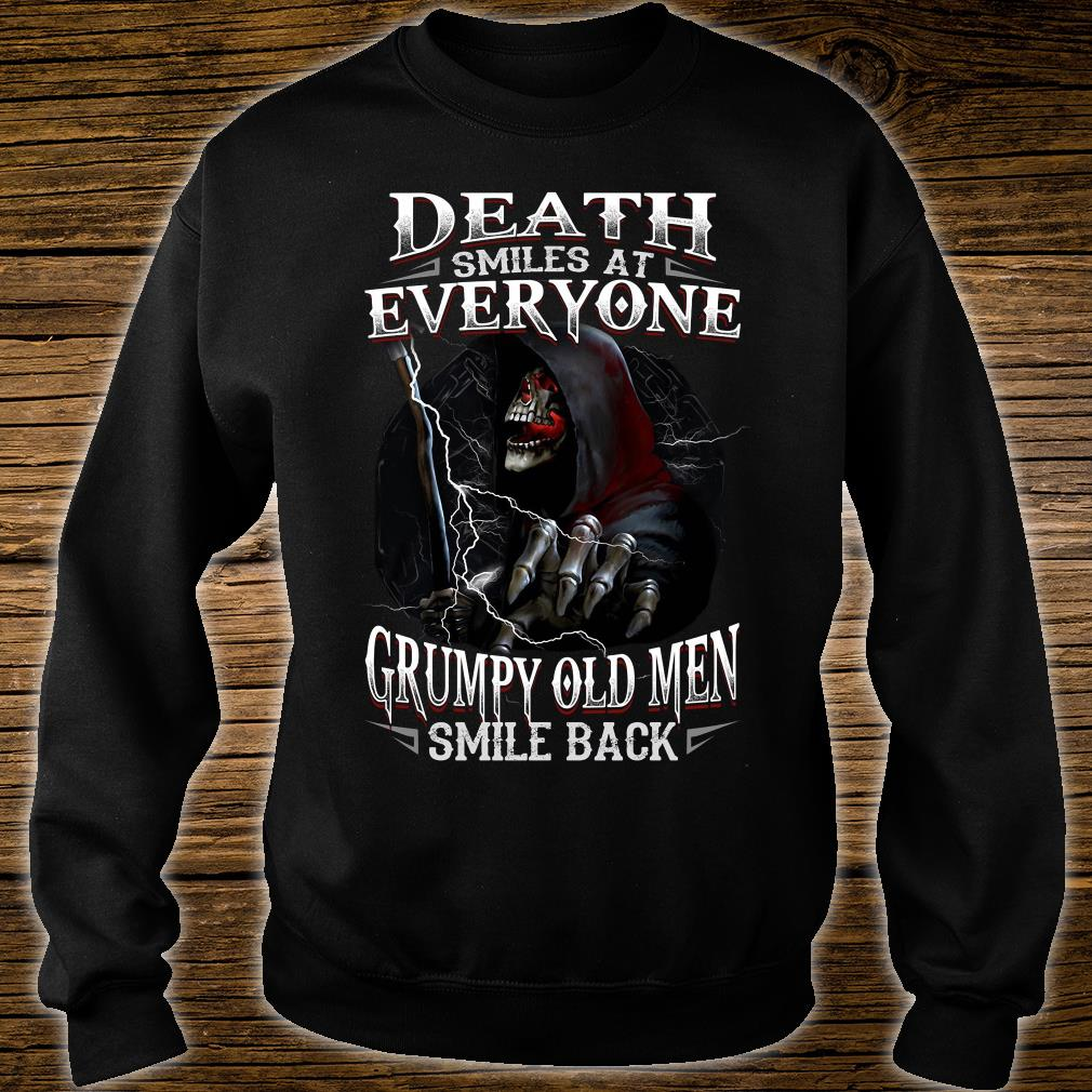 Death smiles at everyone grumpy old men smile back shirt sweater