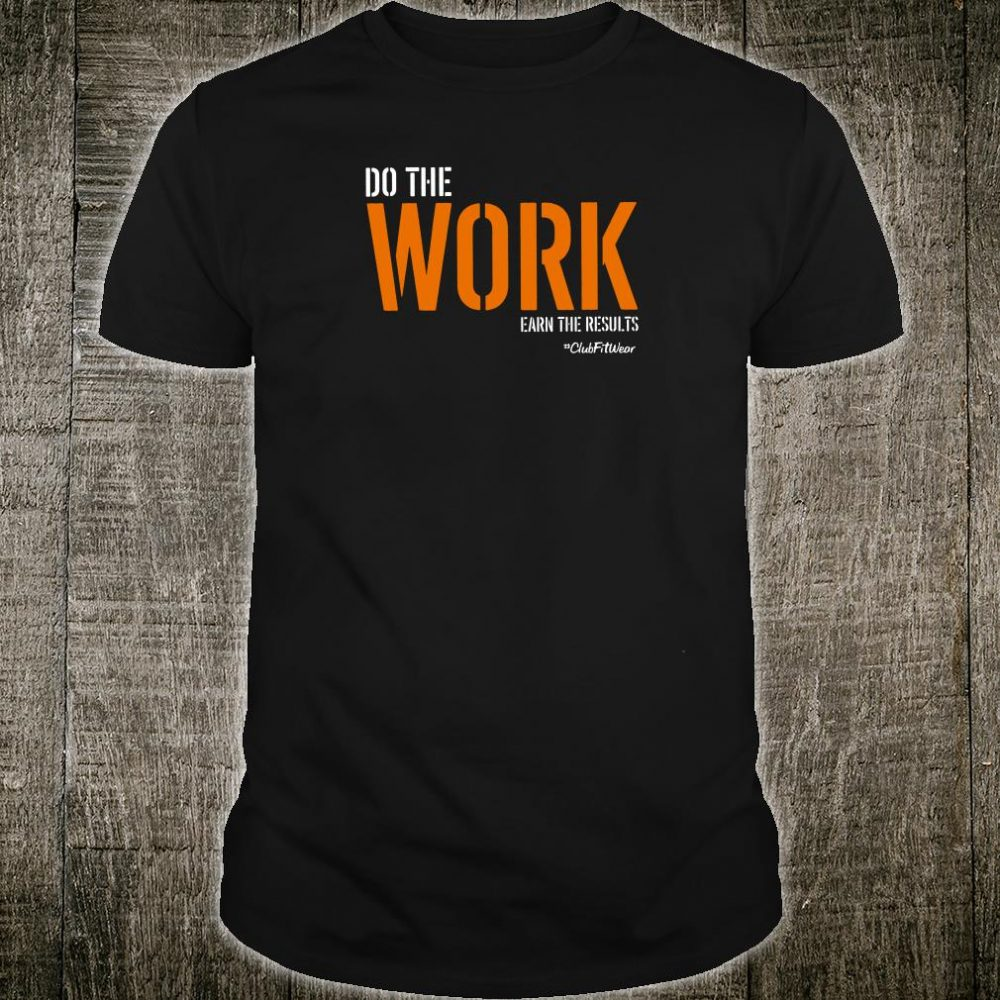 Do the work earn the results shirt
