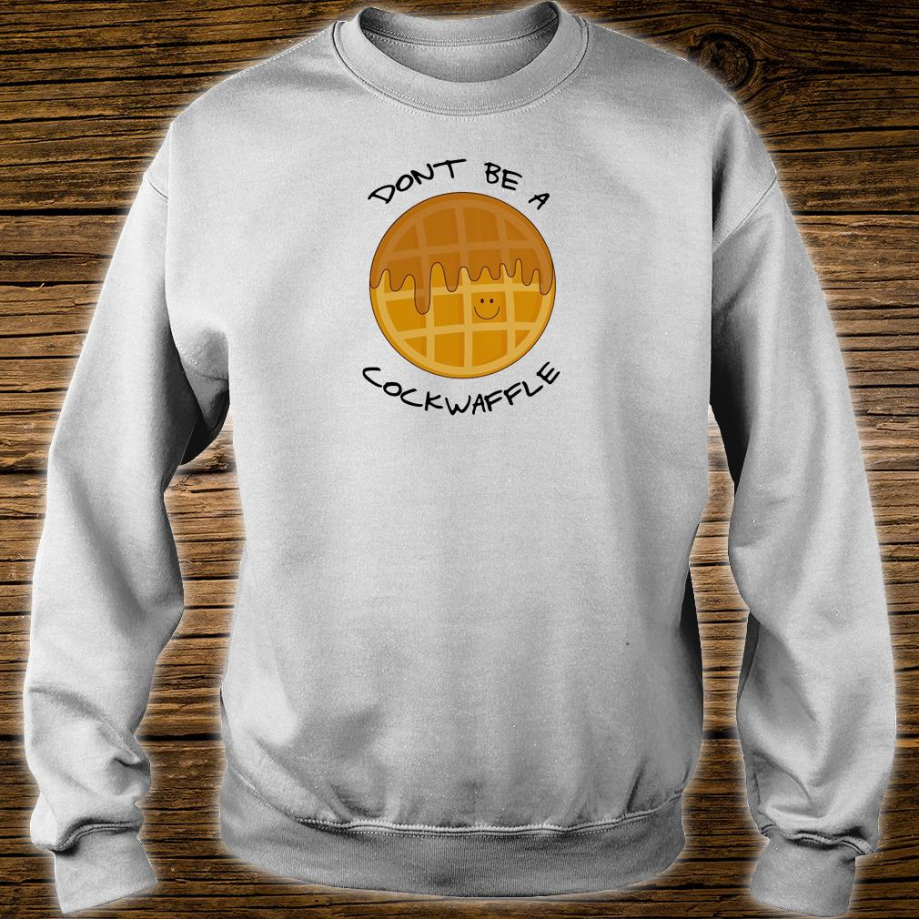 Don't be a cockwaffle shirt sweater