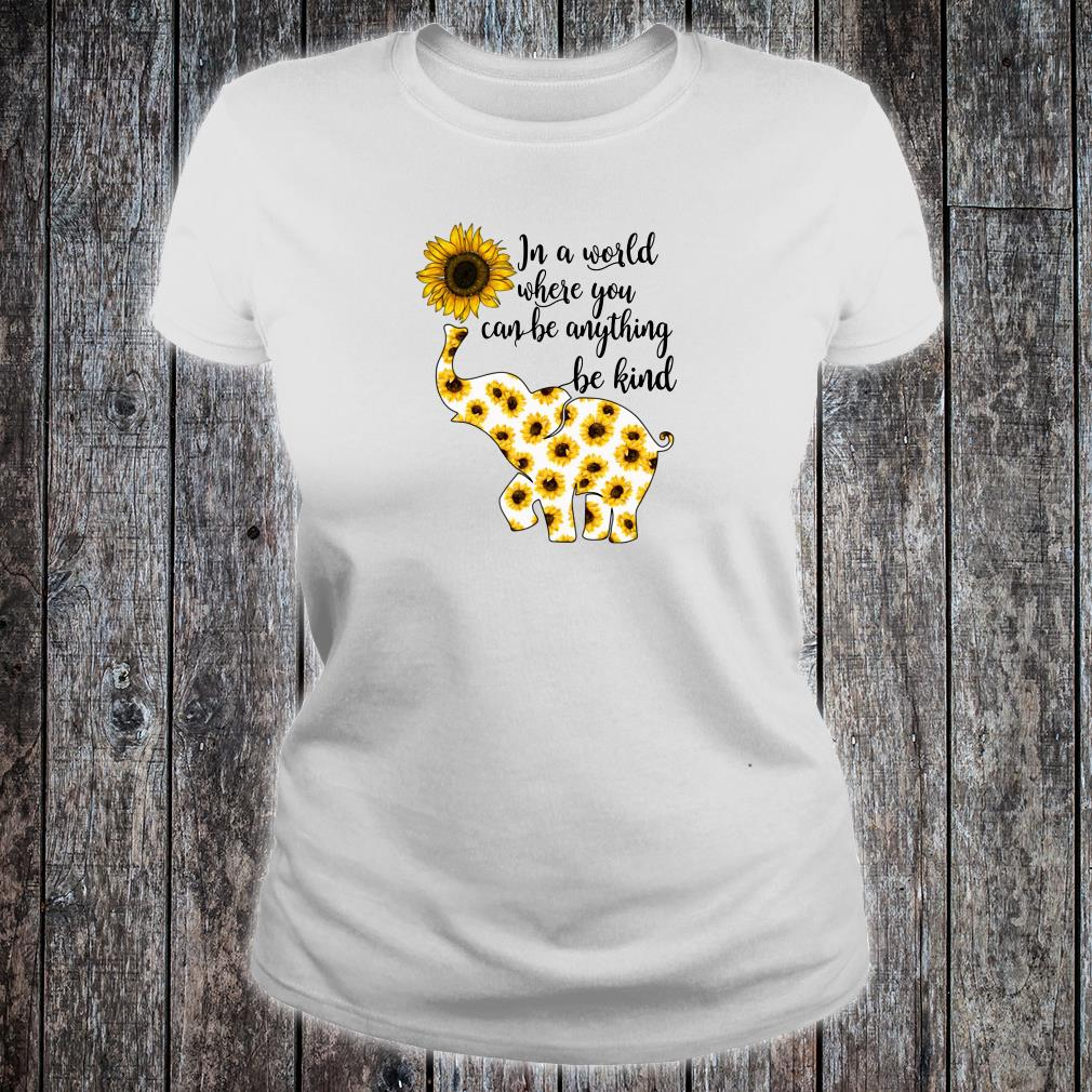 Elephant sunflower in a world where you can be anything be kind shirt ladies tee