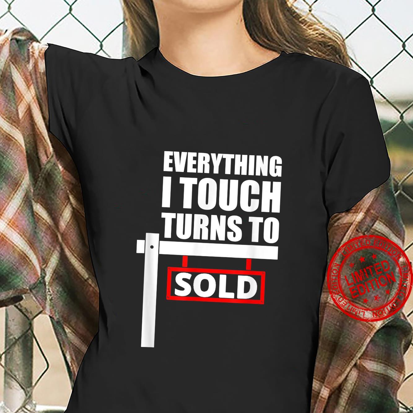 Everything I Touch Turns To Sold for a broker Shirt ladies tee