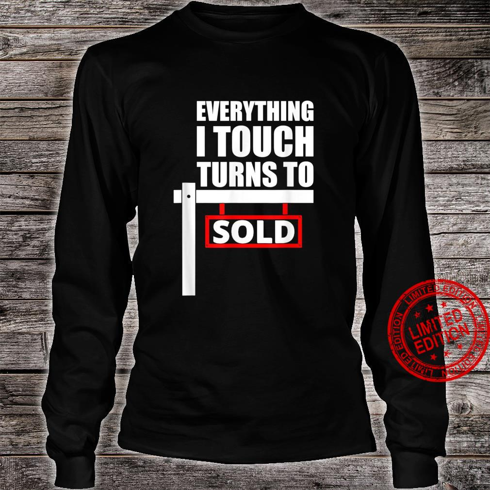 Everything I Touch Turns To Sold for a broker Shirt long sleeved