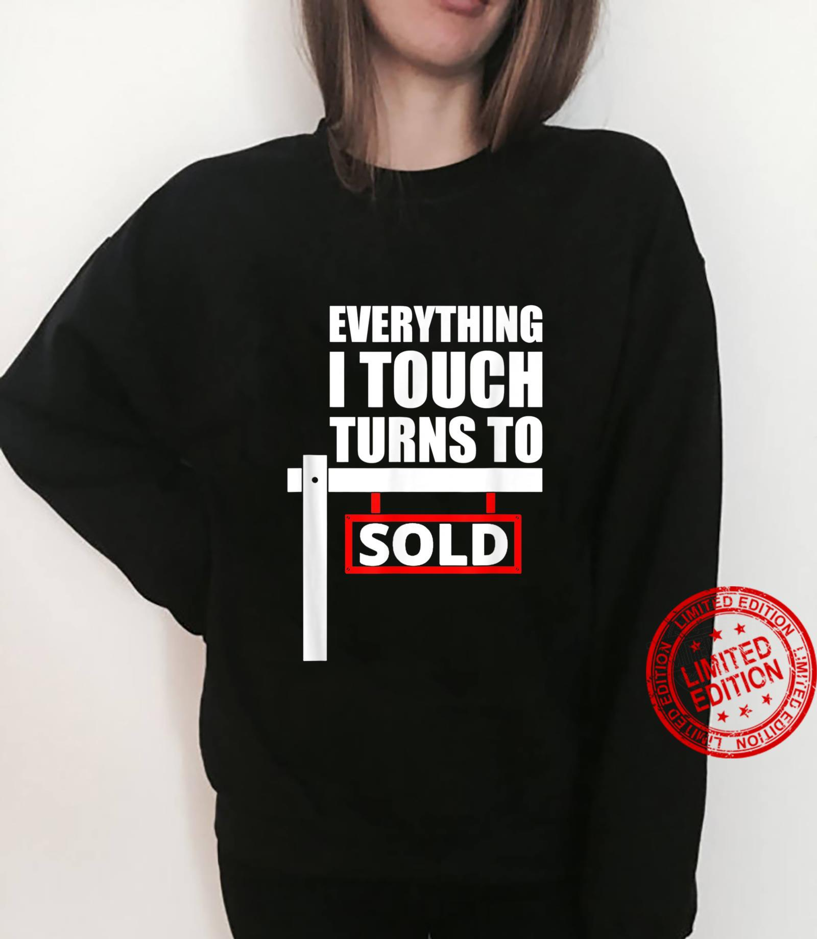 Everything I Touch Turns To Sold for a broker Shirt sweater