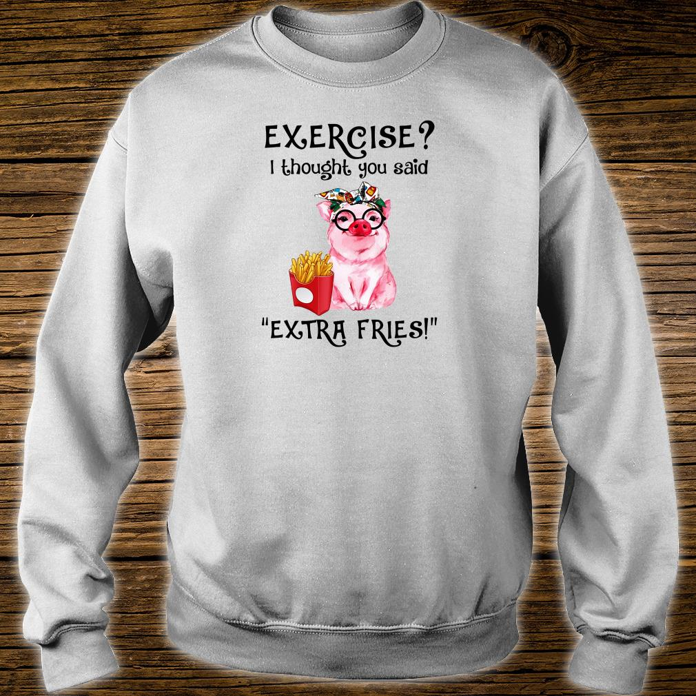 Exercise i thought you said extra fries shirt sweater