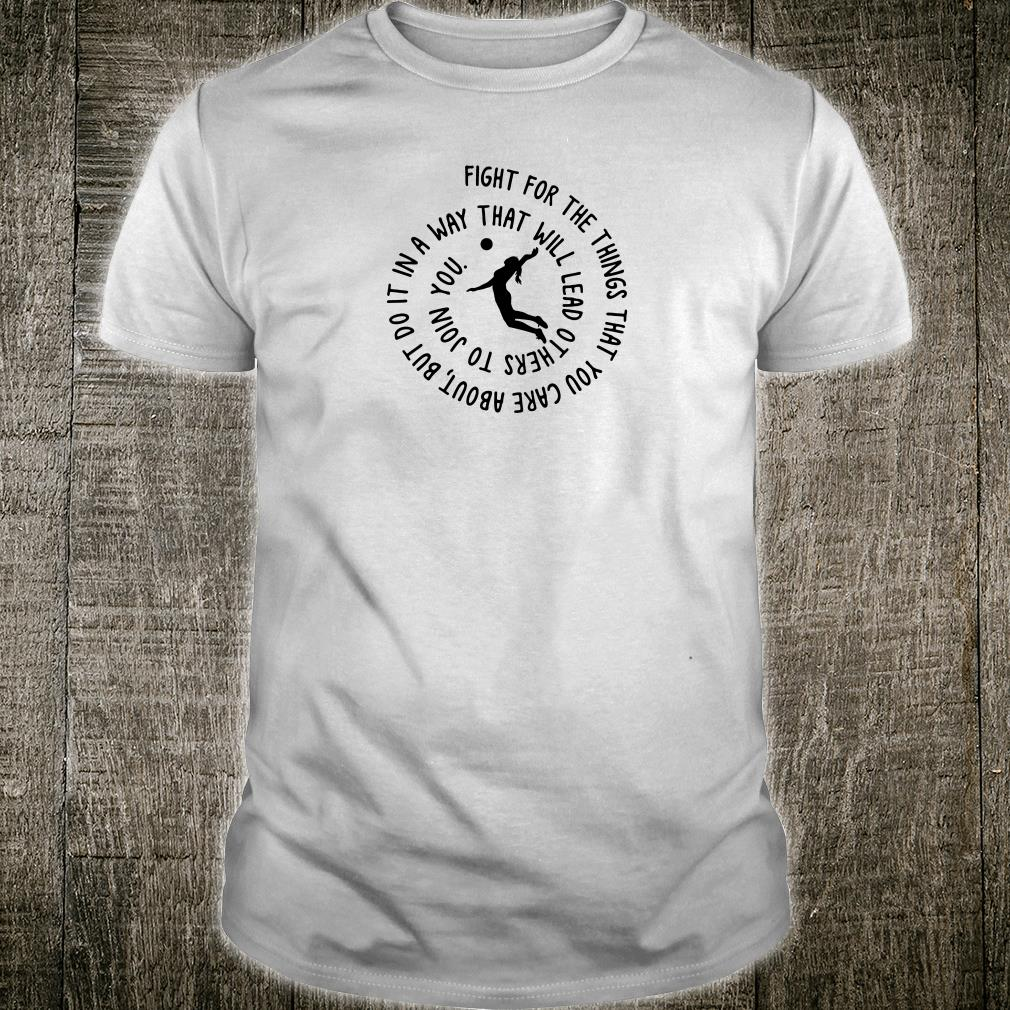 Fight for the things that you care about but do it in a way shirt