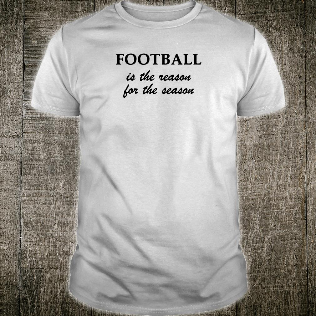 Football is the reason for the season shirt