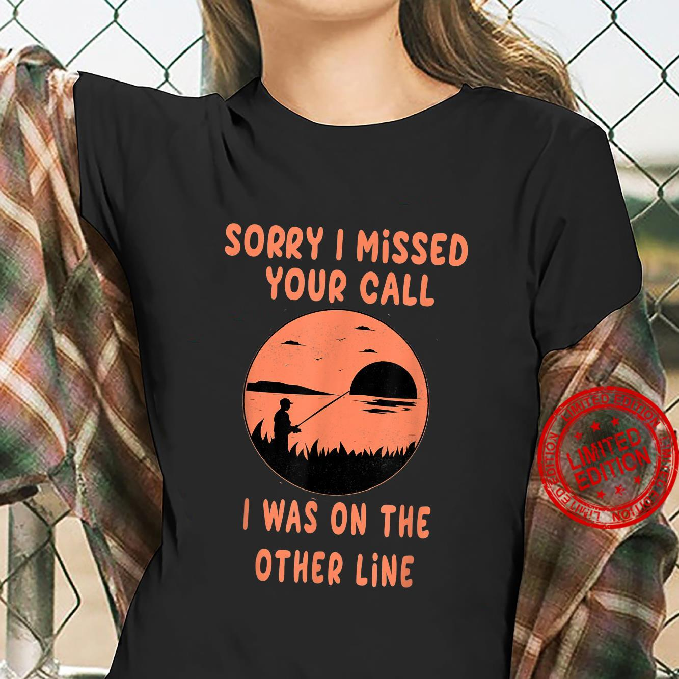 Funny I Missed Your Call Fishing Fish Apparel Shirt ladies tee
